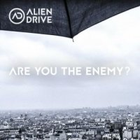 Alien Drive - Are You The Enemy