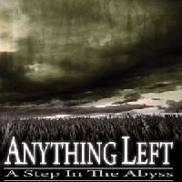 Anything Left - A Step In The Abyss