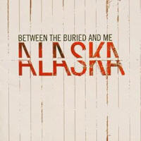 Between The Buried And Me - Alaska