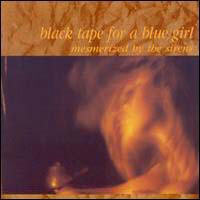 Black Tape For A Blue Girl - Mesmerized By The Sirens