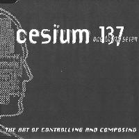 Cesium 137 - The Art Of Controlling And Composing
