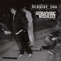 Despise You and Agoraphobic Nosebleed - And on and on