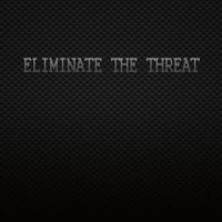 Eliminate the Threat - Eliminate the Threat