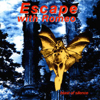 Escape With Romeo - Blast Of Silence