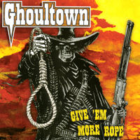 Ghoultown - Give 'em More Rope