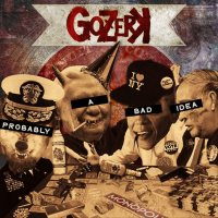 Gozerk - Probably A Bad Idea