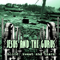 Jesus And The Gurus - Blood Sweat And Tears