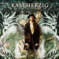 Kaltherzig - Songs Made Of Solitude And Pain