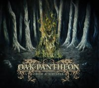 Oak Pantheon - From A Whisper