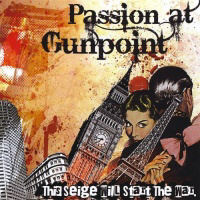 Passion At Gunpoint - This Seige Will Start The War