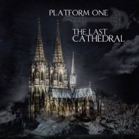 Platform One - The Last Cathedral