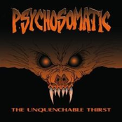 Psychosomatic - The Unquenchable Thirst