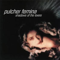 Pulcher Femina - Shadows of the Lovers