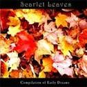 Scarlet Leaves - Compilation of Early Dreams