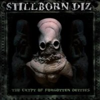 Stillborn Diz - The Crypt Of Forgotten Deities