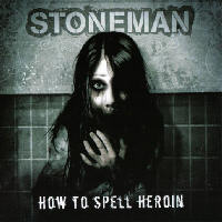 Stoneman - How to Spell Heroin
