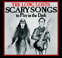 The Long Losts - Scary Songs To Play In the Dark