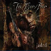 To Die For - Jaded