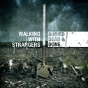 Walking With Strangers - Buried, Dead And Done