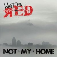 Written In Red - Not My Home